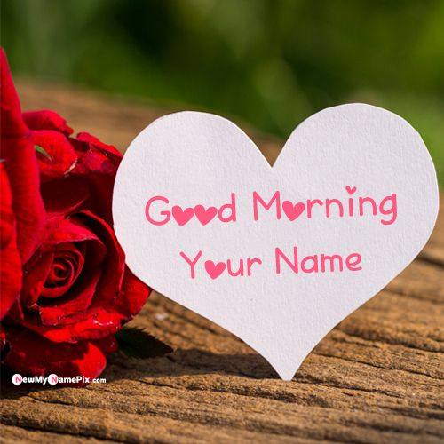 Good Morning Wishes Love Heart With Rose Name Picture Free Editing