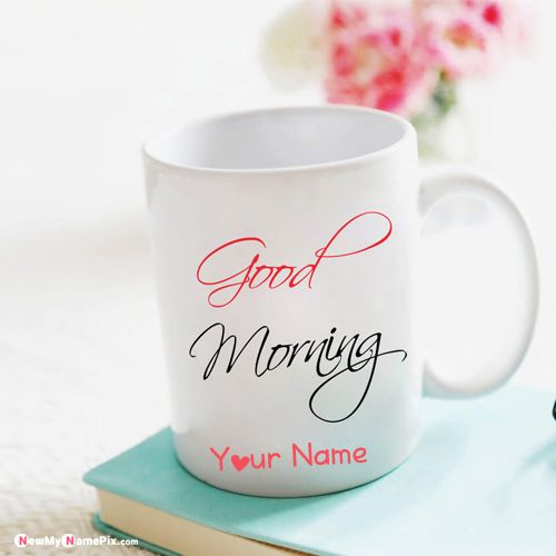 Very good morning coffee cup wishes with name writing pictures create