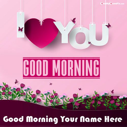 Beautiful morning wishes greeting message image with name write card