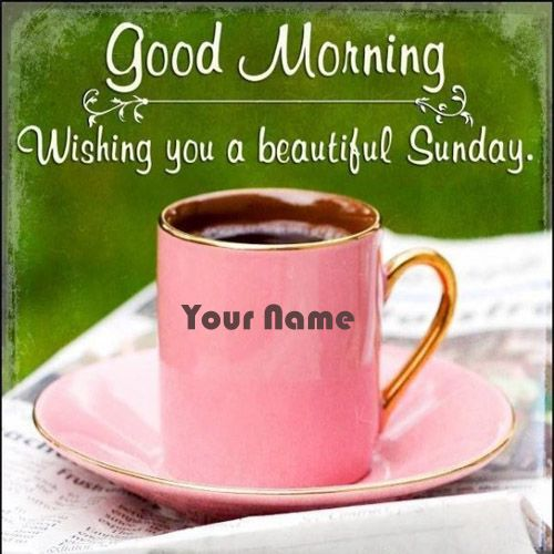 Latest coffee cup morning special sunday wishes images with name
