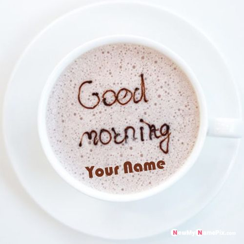 Best good morning wishes name write pictures send personalized name