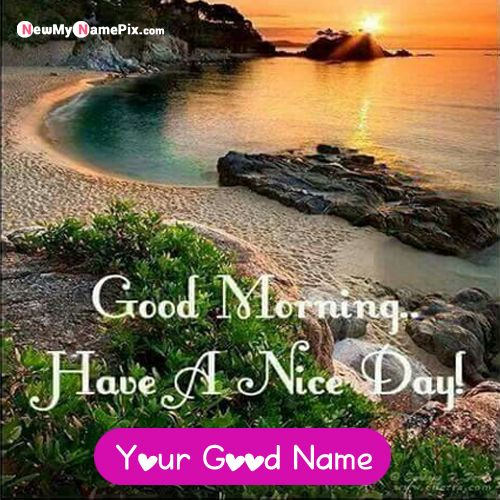 Good morning wishes beautiful nature pictures with name writing cards