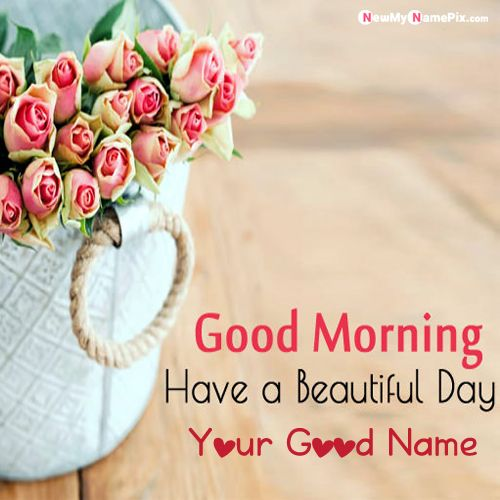 Have a nice day good morning wish card create name picture