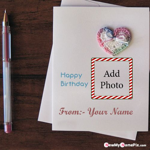 Happy Birthday Card With Your Name And Photo Create Online