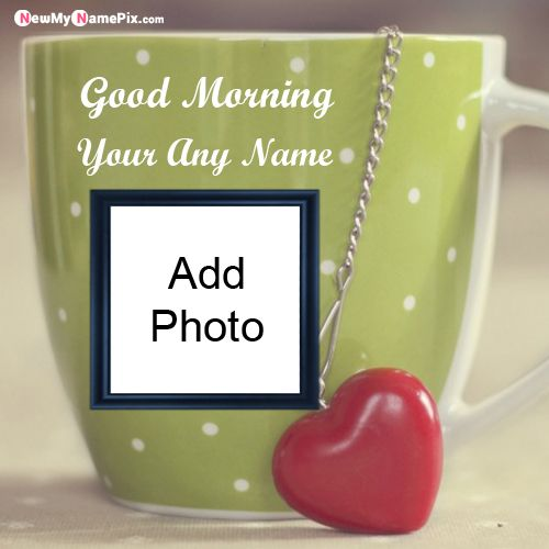 Name and photo frame good morning wishes picture create online