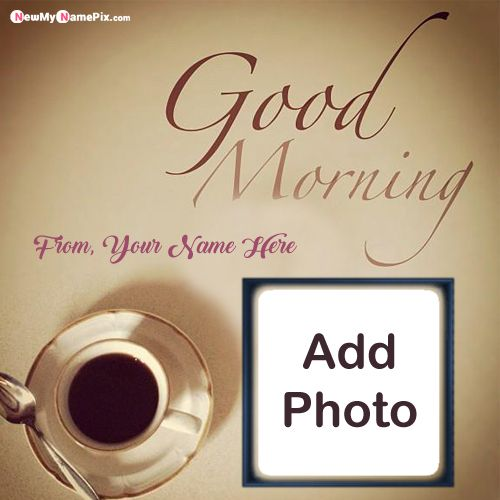 Good morning wishes photo frame with name write greeting card create free