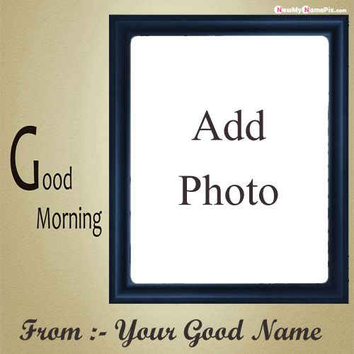 Good morning greeting card pictures with my name photo maker