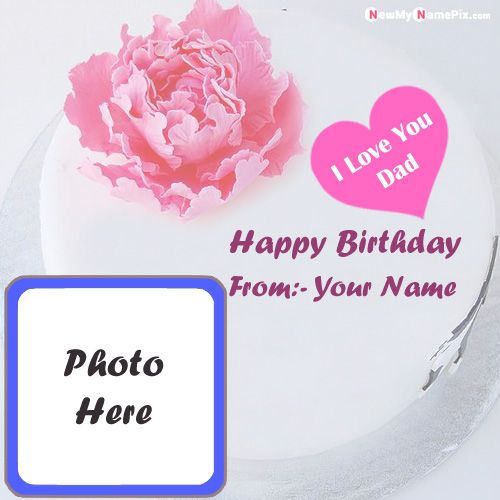Happy birthday cake for dad wishes images with name photo create