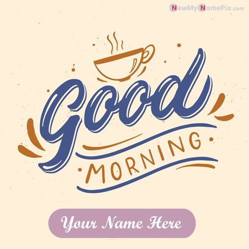 Best good morning wishes images with name photos download