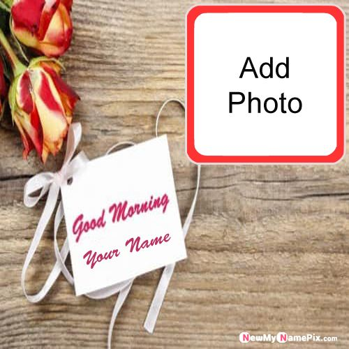 Good morning image with name and photo create greeting card