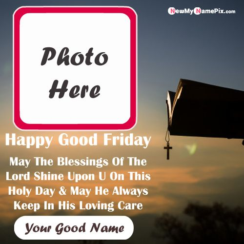 Make Your Name Photo Frame Profile Good Friday Wishes Pic