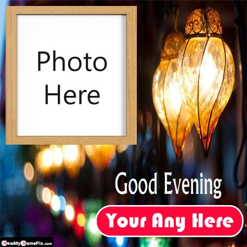 Personalized name and photo add good evening wishes pictures download