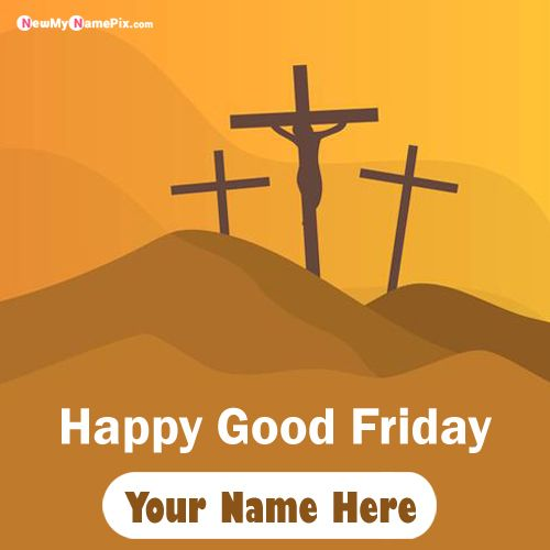 Create My Name Good Friday Cross Pictures Send