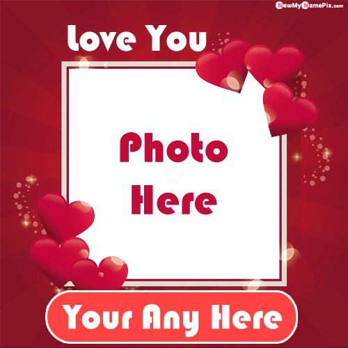 I Love You So Much My Name Photo Frame Profile Pictures