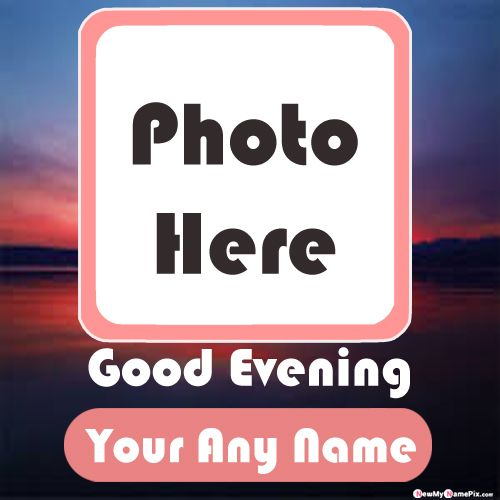 Good evening wishes images with name photo frame card download