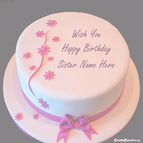 Flowers beautiful birthday cake wishes image with my sister name writing