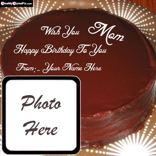 Write my mom name and photo frame birthday cake wishes pictures