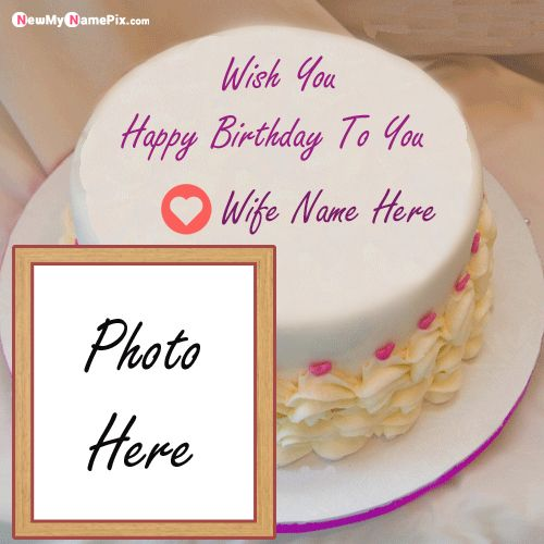 Happy birthday cake with name and photo frame edit for wife