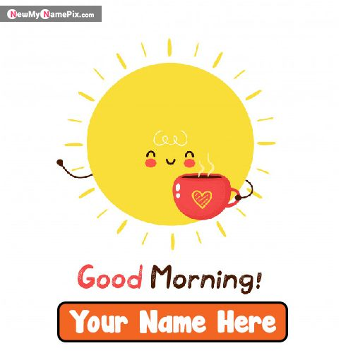 Good Morning Wishes Images With Name Create Card