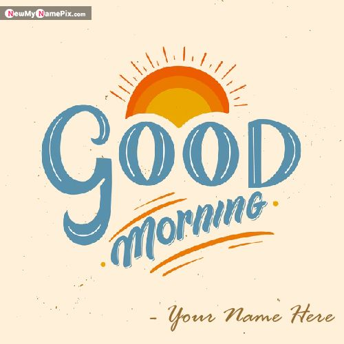 Beautiful Good Morning Wishes With Name Images